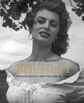 Bellissima: Feminine Beauty and the Idea of Italy - Gundle, Stephen