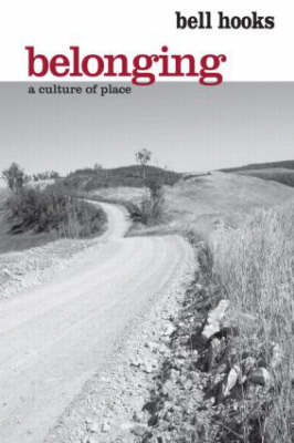 Belonging: A Culture of Place - Hooks, Bell