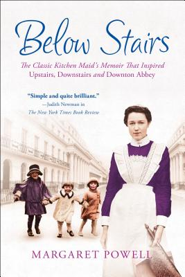 "Below Stairs: The Classic Kitchen Maid's Memoir That Inspired ""Upstairs, Downstairs"" and ""Downton Abbey"" - Powell, Margaret"