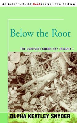 Below the Root - Snyder, Zilpha Keatley