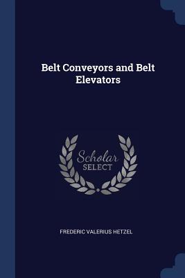 Belt Conveyors and Belt Elevators - Hetzel, Frederic Valerius
