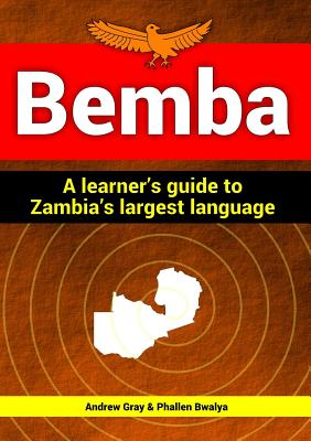 Bemba: a Learner's Guide to Zambia's Largest Language - Gray, Andrew, and Bwalya, Phallen