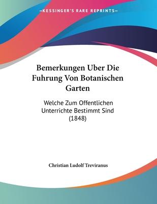 Bemerkungen Uber Die Fuhrung Von Botanischen Garten: Welche Zum Offentlichen Unterrichte Bestimmt Sind (1848) - Treviranus, Christian Ludolf