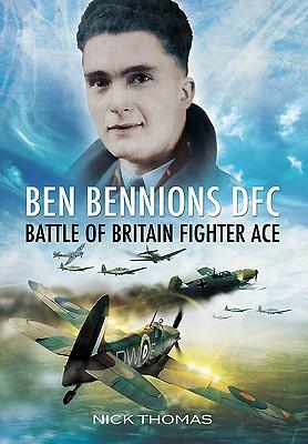 Ben Bennions DFC: Battle of Britain Fighter Ace - Thomas, Nick