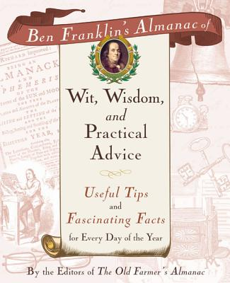 Ben Franklin's Almanac of Wit, Wisdom, and Practical Advice: Useful Tips and Fascinating Facts for Every Day of the Year - The Old Farmer's Almanac Editors