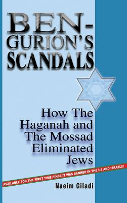 Ben-Gurion's Scandals: How the Haganah and the Mossad Eliminated Jews - Giladi, Naeim