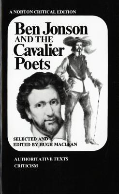 Ben Jonson and the Cavalier Poets - Jonson, Ben, and McLean, Hugh (Volume editor), and MacLean, Hugh (Editor)
