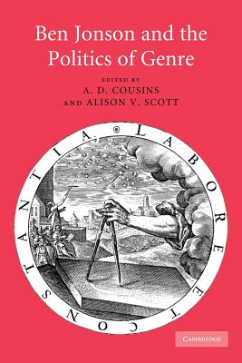 Ben Jonson and the Politics of Genre - Cousins, A. D. (Editor), and Scott, Alison V. (Editor)