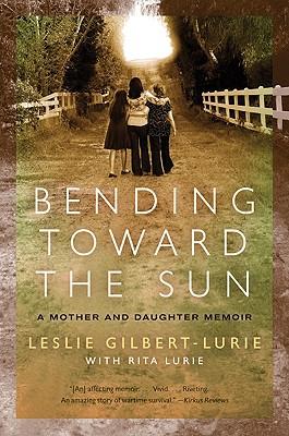 Bending Toward the Sun: A Mother and Daughter Memoir - Gilbert-Lurie, Leslie