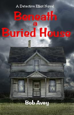 Beneath a Buried House - Book 2 - Avey, Bob