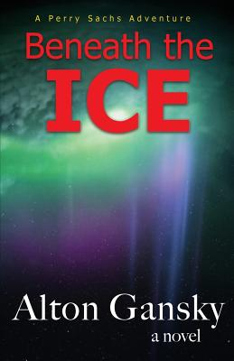 Beneath the Ice - Gansky, Alton L