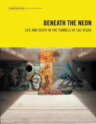 Beneath the Neon: Life and Death in the Tunnels of Las Vegas - O'Brien, Matthew