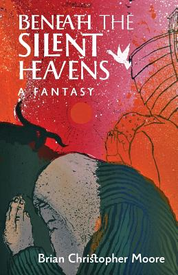 Beneath the Silent Heavens: A Fantasy - Moore, Brian Christopher
