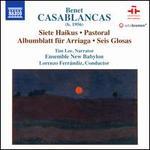 Benet Casablancas: Siete Haikus; Pastoral; Albumblatt für Arriaga; Seis Glosas