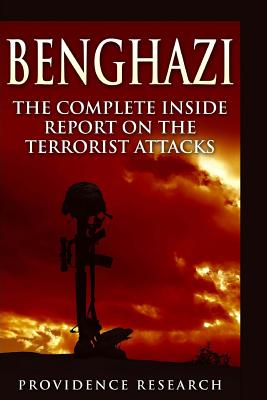 Benghazi: The Complete Inside Report on the Terrorist Attacks - Research, Providence