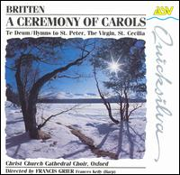 Benjamin Britten: A Ceremony of Carols; Te Deum; Hymns - Andrew Olleson (treble); Edward Harris (treble); Frances Kelly (harp); Harry Bicket (organ); Jonathan Cooke (alto); Mark Slater (treble); Niall Weir (tenor); Nigel Howells (bass); Teehan Page (tenor); Christ Church Cathedral Choir, Oxford (choir, chorus)