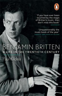 Benjamin Britten: A Life in the Twentieth Century - Kildea, Paul