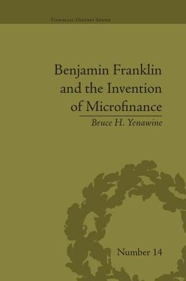 Benjamin Franklin and the Invention of Microfinance - Costello, Michele R., and Yenawine, Bruce H.