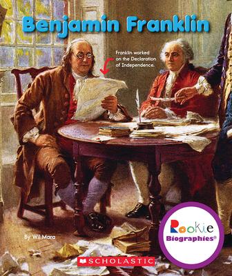 Benjamin Franklin (Rookie Biographies) - Mara, Wil
