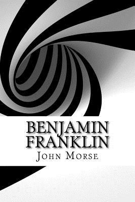 Benjamin Franklin - Morse, John T