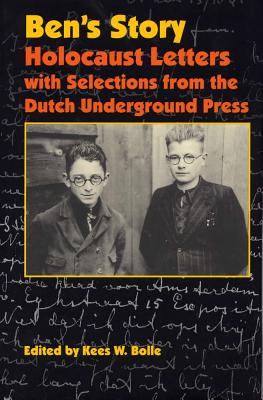 Ben's Story: Holocaust Letters with Selections from the Dutch Underground Press - Bolle, Kees W (Editor)