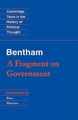 Bentham: A Fragment on Government - Bentham, Jeremy, and Hart, H L a, and Harrison, Ross (Editor)