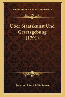 ?ber Staatskunst Und Gesetzgebung - Tieftrunk, Johann Heinrich