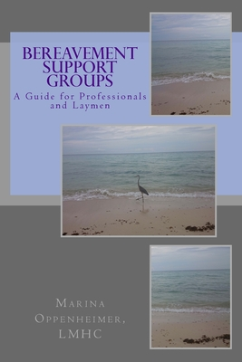 Bereavement Support Groups: A Guide for Clinicians and Non Clinicians - Oppenheimer Lmhc, Marina