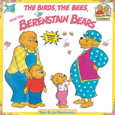 Berenstain Bears & the Birds, the Bees, and the Berenstain Bears - Berenstain, Stan, and Berenstain, Jan