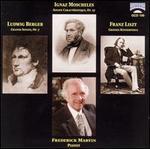 Berger: Grande Sonate, Op. 7; Moscheles: Sonate Caractéristique, Op. 27; Liszt; Grosses Konzertsolo