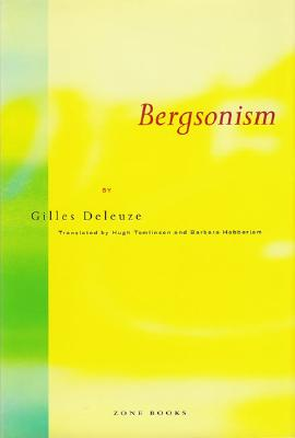 Bergsonism - Deleuze, Gilles, Professor, and Tomlinson, Hugh, Professor (Translated by), and Habberjam, Barbara, Professor (Translated by)