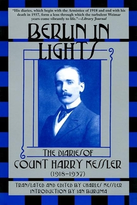 Berlin in Lights: The Diaries of Count Harry Kessler (1918-1937) - Kessler, Charles (Translated by), and Buruma, Ian (Introduction by)