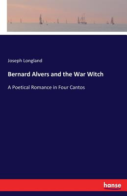 Bernard Alvers and the War Witch - Longland, Joseph