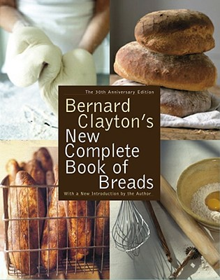 Bernard Clayton's New Complete Book of Breads - Clayton, Bernard, Jr.