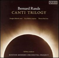 Bernard Rands: Canti Trilogy - Douglas Ahlstedt (tenor); Lucy Shelton (soprano); Thomas Paul (bass); Boston Modern Orchestra Project; Gil Rose (conductor)