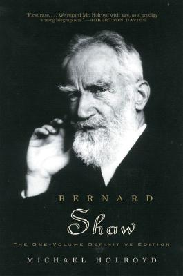 Bernard Shaw: The One-Volume Definitive Edition - Holroyd, Michael