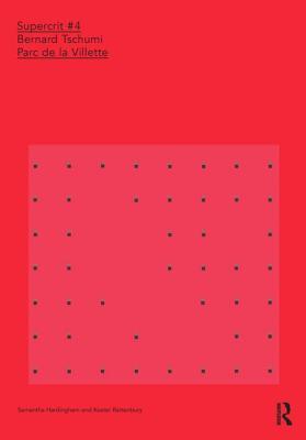 Bernard Tschumi: Parc de la Villette: SuperCrit #4 - Hardingham, Samantha, and Rattenbury, Kester