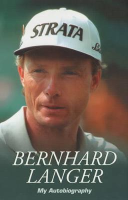 Bernhard Langer: My Autobiography - Langer, Bernhard, and Weir, Stuart