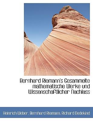 Bernhard Riemann's Gesammelte Mathematische Werke Und Wissenschaftlicher Nachlass - Dedekind, Richard, and Riemann, Bernhard, and Weber, Heinrich