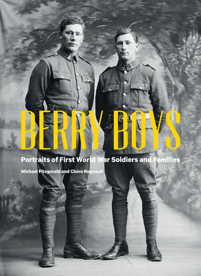 Berry Boys: Portraits of First World War Soldiers and Families - Fitzgerald, Michael, and Regnault, Claire