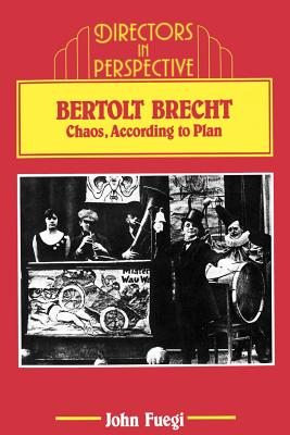 Bertolt Brecht: Chaos, According to Plan - Fuegi, John