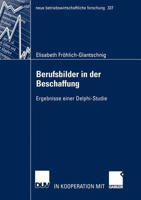 Berufsbilder in Der Beschaffung: Ergebnisse Einer Delphi-Studie - Koppelmann, Prof Dr Udo (Foreword by)