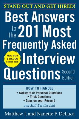 Best Answers to the 201 Most Frequently Asked Interview Questions - DeLuca, Matthew J