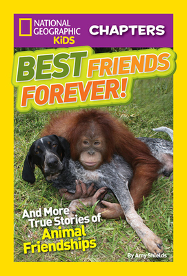 Best Friends Forever!: And More True Stories of Animal Friendships - Shields, Amy