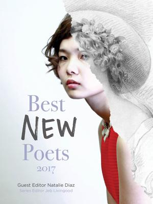 Best New Poets 2017 - Diaz, Natalie (Editor), and Livingood, Jeb (Series edited by)
