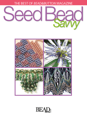 Best of Bead&button Magazine: Seed Bead Savvy - Weiss, Lesley, and Bead&button Magazine, Editors Of