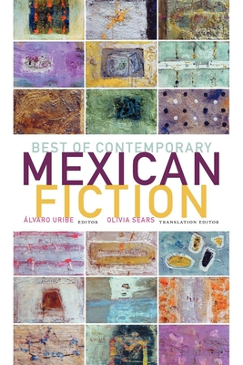Best of Contemporary Mexican Fiction - Uribe, Alvaro (Editor), and Sears, Olivia (Translated by)
