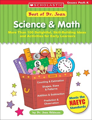 Best of Dr. Jean: Science & Math: More Than 100 Delightful, Skill-Building Ideas and Activities for Early Learners - Feldman, Jean, PhD