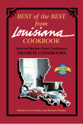 Best of the Best from Louisiana: Selected Recipes from Louisiana's Favorite Cookbooks - McKee, Gwen (Editor), and Moseley, Barbara (Photographer)