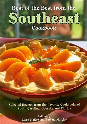 Best of the Best from the Southeast Cookbook: Selected Recipes from the Favorite Cookbooks of South Carolina, Georgia, and Florida - McKee, Gwen (Editor), and Moseley, Barbara (Editor)